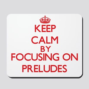 Keep Calm by focusing on Preludes Mousepad