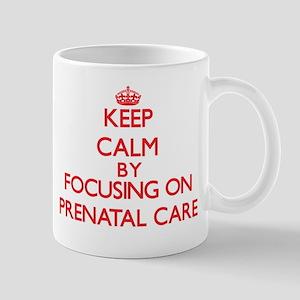 Keep Calm by focusing on Prenatal Care Mugs