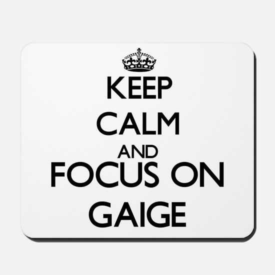 Keep Calm and Focus on Gaige Mousepad