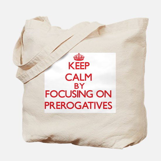 Keep Calm by focusing on Prerogatives Tote Bag