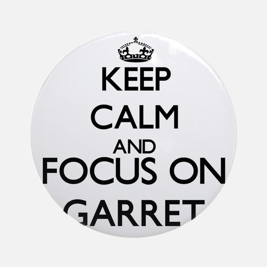 Keep Calm and Focus on Garret Ornament (Round)