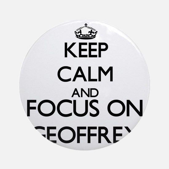 Keep Calm and Focus on Geoffrey Ornament (Round)