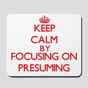 Keep Calm by focusing on Presuming Mousepad