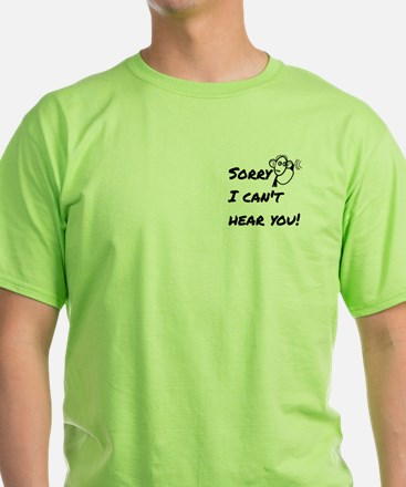 Sorry I Can't Hear You! T-Shirt