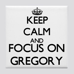 Keep Calm and Focus on Gregory Tile Coaster