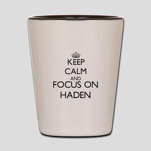 Keep Calm and Focus on Haden Shot Glass