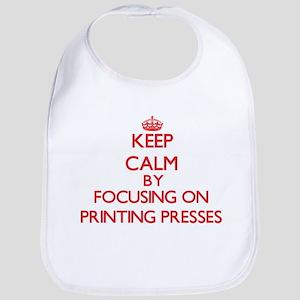 Keep Calm by focusing on Printing Presses Bib
