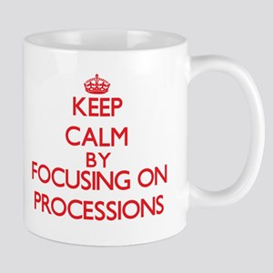 Keep Calm by focusing on Processions Mugs