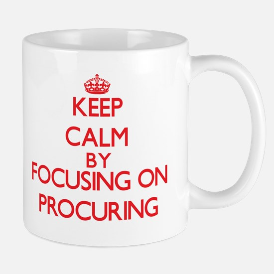 Keep Calm by focusing on Procuring Mugs