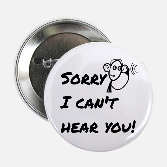 """Sorry I can't hear you! 2.25"""" Button"""