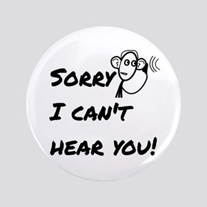 "Sorry I can't hear you! 3.5"" Button"