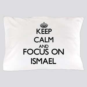Keep Calm and Focus on Ismael Pillow Case