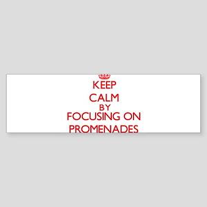 Keep Calm by focusing on Promenades Bumper Sticker