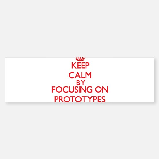 Keep Calm by focusing on Prototypes Bumper Bumper Bumper Sticker