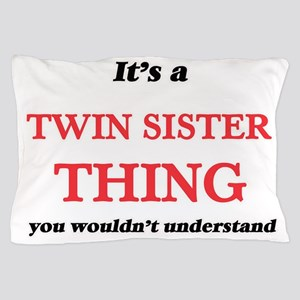 It's a Twin Sister thing, you woul Pillow Case