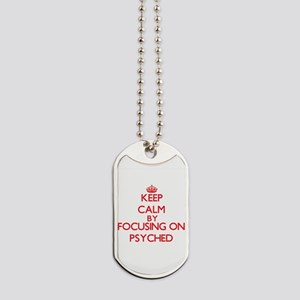 Keep Calm by focusing on Psyched Dog Tags