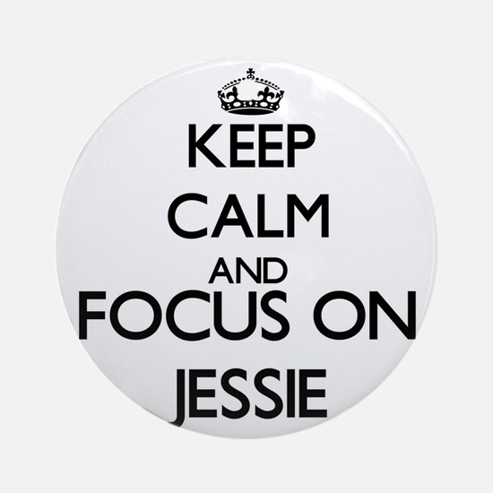 Keep Calm and Focus on Jessie Ornament (Round)