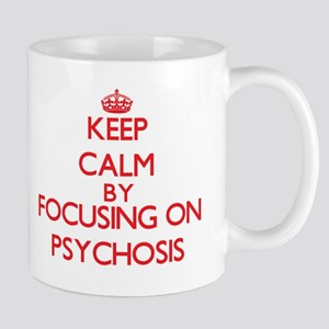 Keep Calm by focusing on Psychosis Mugs