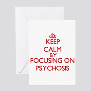 Keep Calm by focusing on Psychosis Greeting Cards