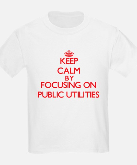 Keep Calm by focusing on Public Utilities T-Shirt
