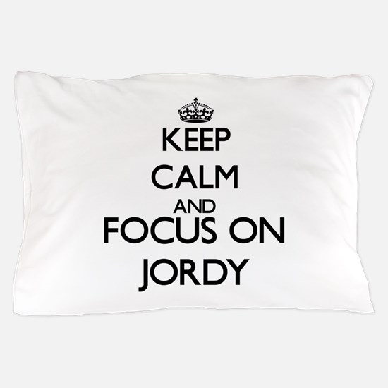Keep Calm and Focus on Jordy Pillow Case