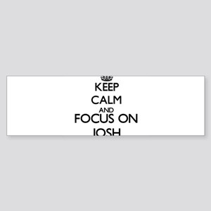 Keep Calm and Focus on Josh Bumper Sticker