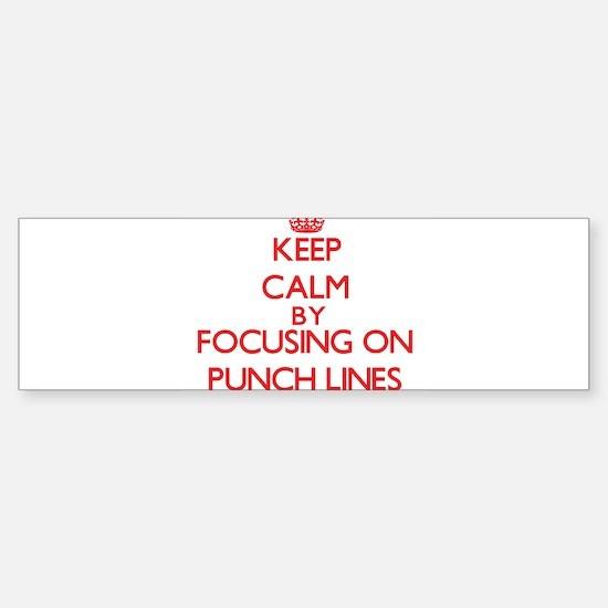 Keep Calm by focusing on Punch Line Bumper Bumper Bumper Sticker