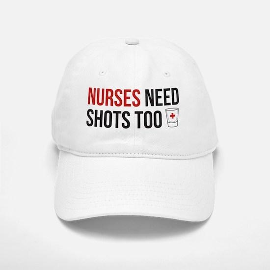 Nurses Need Shots Too! Baseball Baseball Cap