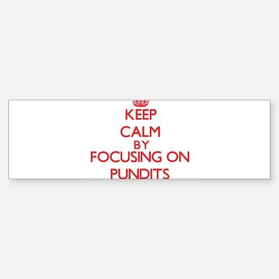 Keep Calm by focusing on Pundits Bumper Bumper Bumper Sticker