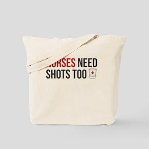 Nurses Need Shots Too! Tote Bag