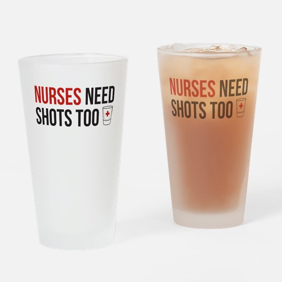 Nurses Need Shots Too! Drinking Glass