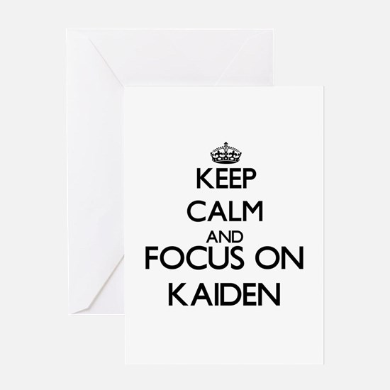 Keep Calm and Focus on Kaiden Greeting Cards