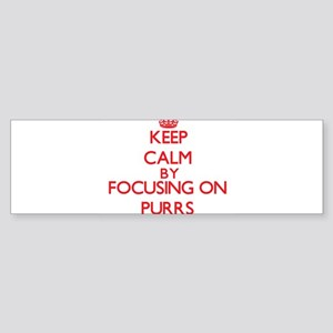 Keep Calm by focusing on Purrs Bumper Sticker