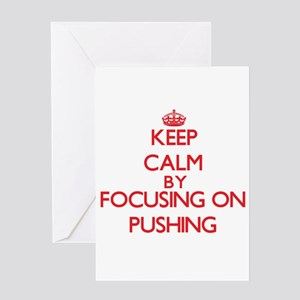 Keep Calm by focusing on Pushing Greeting Cards