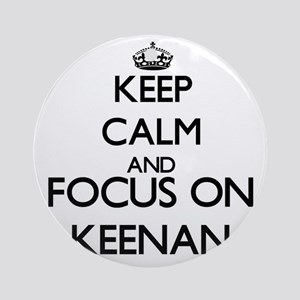 Keep Calm and Focus on Keenan Ornament (Round)