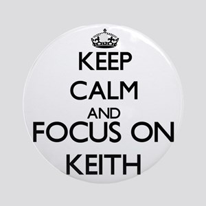 Keep Calm and Focus on Keith Ornament (Round)