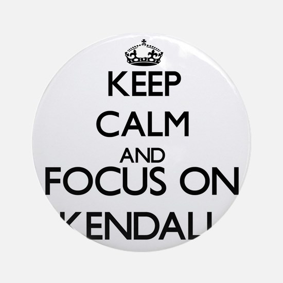Keep Calm and Focus on Kendall Ornament (Round)