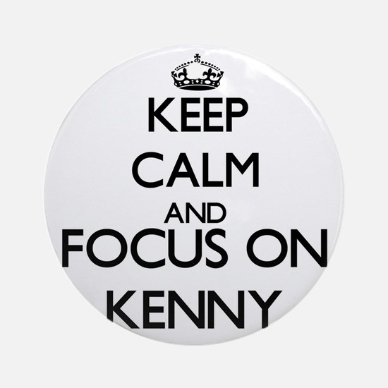 Keep Calm and Focus on Kenny Ornament (Round)