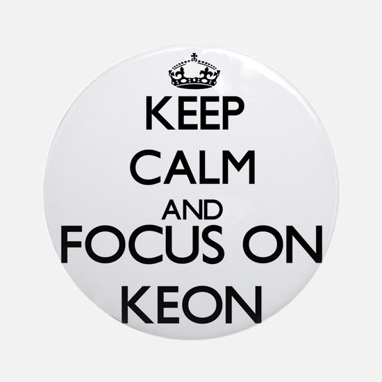 Keep Calm and Focus on Keon Ornament (Round)