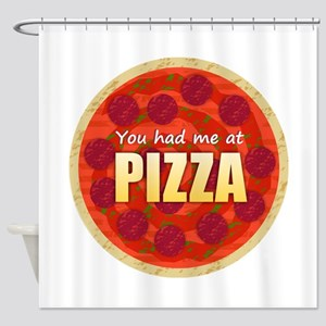 You had me at PIZZA Shower Curtain