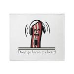 Dont Go Bacon My Heart Throw Blanket