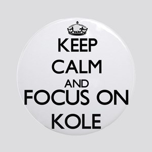 Keep Calm and Focus on Kole Ornament (Round)