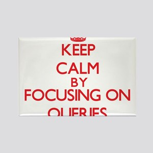 Keep Calm by focusing on Queries Magnets