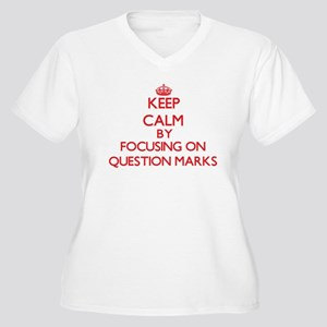 Keep Calm by focusing on Questio Plus Size T-Shirt