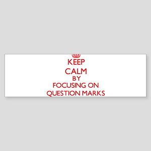 Keep Calm by focusing on Question M Bumper Sticker
