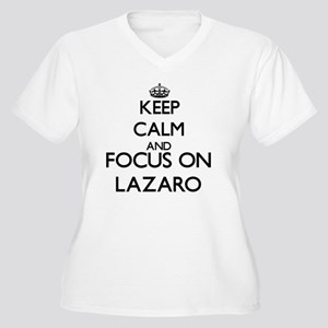 Keep Calm and Focus on Lazaro Plus Size T-Shirt