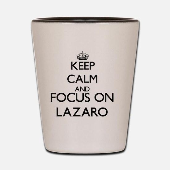Keep Calm and Focus on Lazaro Shot Glass