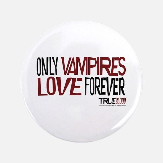 "Only Vampires Love Forever 3.5"" Button"