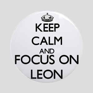Keep Calm and Focus on Leon Ornament (Round)
