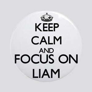 Keep Calm and Focus on Liam Ornament (Round)